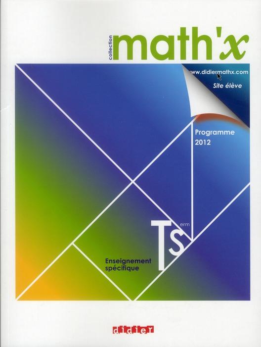 Math'X; Terminale S ; Enseignement Specifique ; Manuel (Edition 2012)