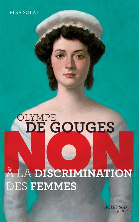 Olympe de Gouges : non à la discrimination des femmes