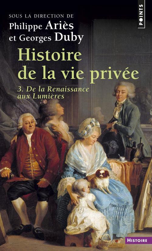 HISTOIRE DE LA VIE PRIVEE T3 : DE LA RENAISSANCE AUX LUMIERES