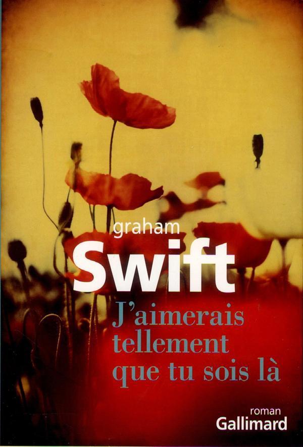 J'aimerais tellement que tu sois là : roman | Swift, Graham. Auteur