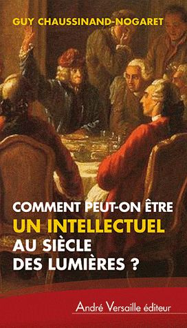 COMMENT PEUT-ON ETRE UN INTELLECTUEL AU SIECLE DES LUMIERES ?