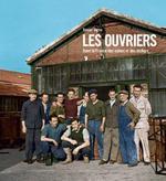 Couverture de Les ouvriers ; la France des usines et des ateliers ; 1880-1980