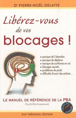 Liberez-Vous De Vos Blocages ! Le Manuel De Reference De La Psycho-Bio-Acupressure