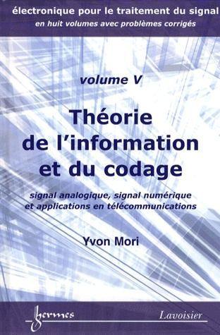 Electronique Pour Le Traitement Du Signal T.5 ; Theorie De L'Information Et Du Codage ; Signal Analogique, Signal Numerique Et Applications En Tele