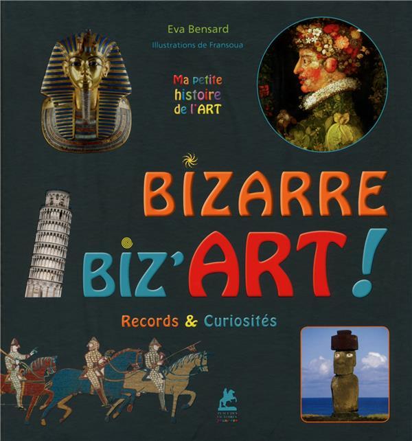 Bizarre biz'art ! : records & curiosités / Eva Bensard | Bensard, Eva