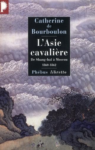 L'ASIE CAVALIERE : DE SHANGHAI A MOSCOU 1860 - 1862