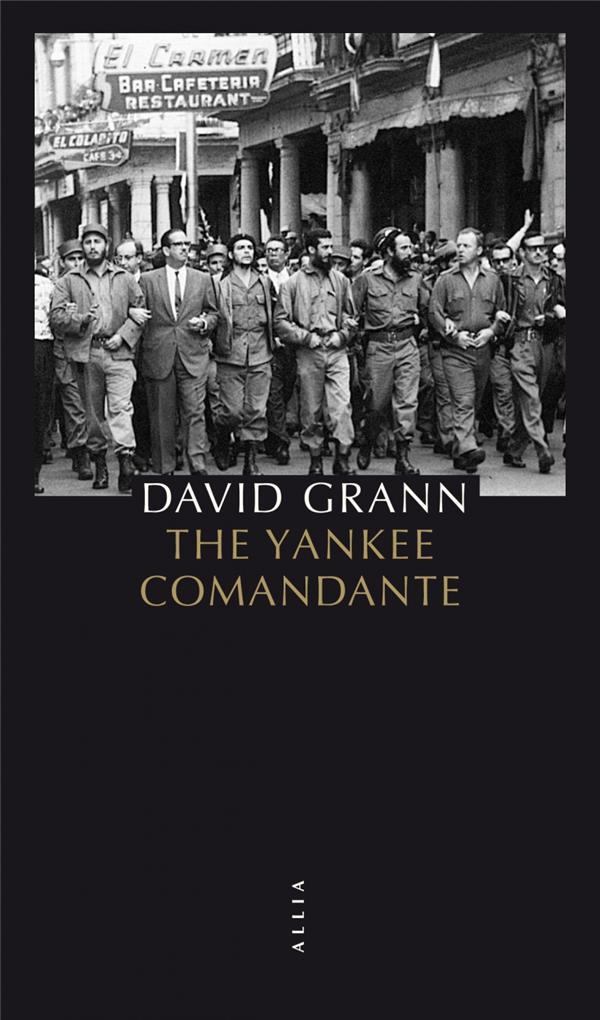 Yankee Comandante (The) : Une histoire d'amour, de révolution et de trahison / David Grann | Grann, David (1967-....)