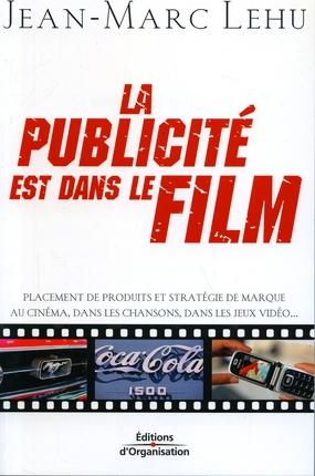 La Publicite Est Dans Le Film. Placement De Produits Et Strategie De Marque Au Cinema, Dans Les Chan
