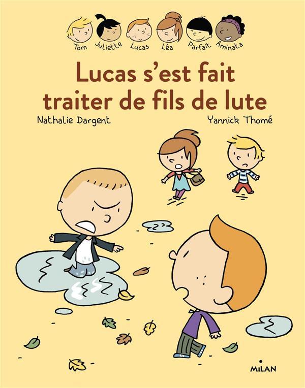 Lucas s'est fait traiter de fils de lute | Dargent, Nathalie. Auteur