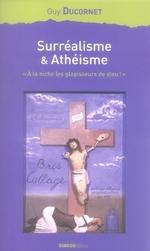 Couverture de Surréalisme et athéisme ; à la niche les glapisseurs de dieu