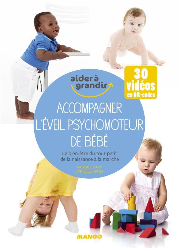 Accompagner l'éveil psychomoteur de bébé ; le bien-être du tout-petit