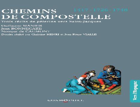 CHEMINS DE COMPOSTELLE 1417-1726-1748, TROIS RECITS DE PELERINS