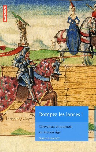 ROMPEZ LES LANCES ! CHEVALIERS ET TOURNOIS AU MOYEN AGE (MEMOIRES 155)