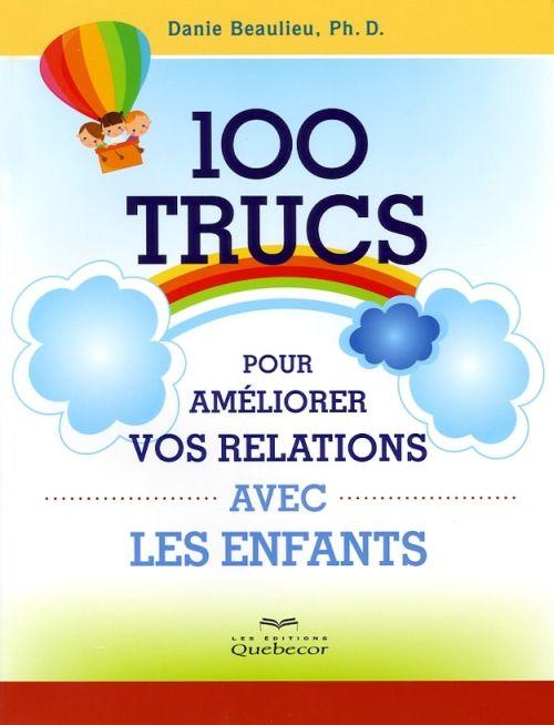 100 Trucs Pour Ameliorer Vos Relations Avec Les Enfants