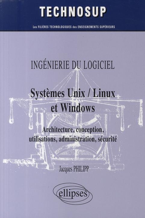 Systemes Unix, Linus & Windows ; Architecture, Conception, Utilisations, Administration, Securite
