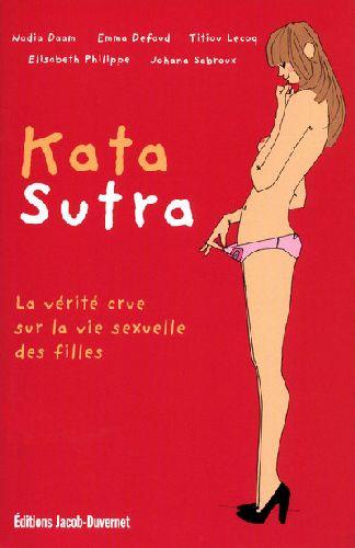 Kata Sutra ; La Verite Crue Sur Le Vie Sexuelle Des Filles
