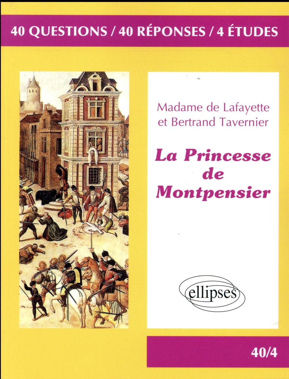 40 questions, 40 réponses, 4 études ; littérature ; la princesse de montpensier de madame de lafayette et bertrand tavernier ;