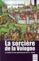 LA SORCIERE DE LA VOLOGNE :  LE DESTIN D'UNE GUERISSEUSE DU XVIE SIECLE