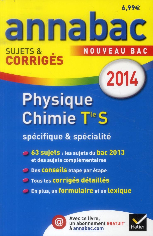 Annabac Sujets & Corriges T.11; Physique-Chimie ; Terminale S ; Specifique Et Specialite (Edition 2014)