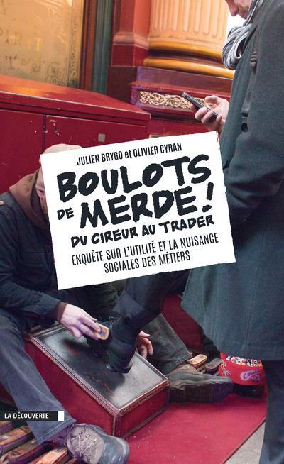 BOULOTS DE MERDE ! DU CIREUR AU TRADER