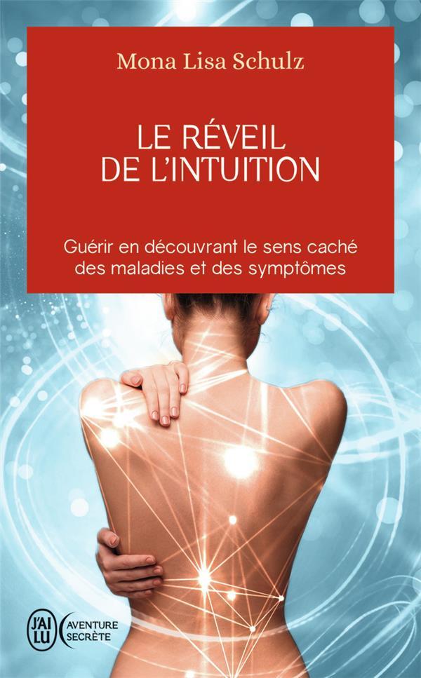 Le Reveil De L'Intuition ; Guerir En Decouvrant Le Sens Cache Des Maladies Et Des Symptomes