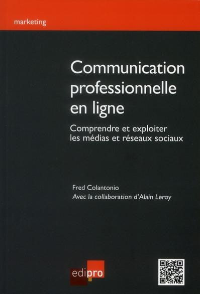 Communication Professionnelle En Ligne. Comprendre Et Exploiter Les Medias Et Reseaux Sociaux