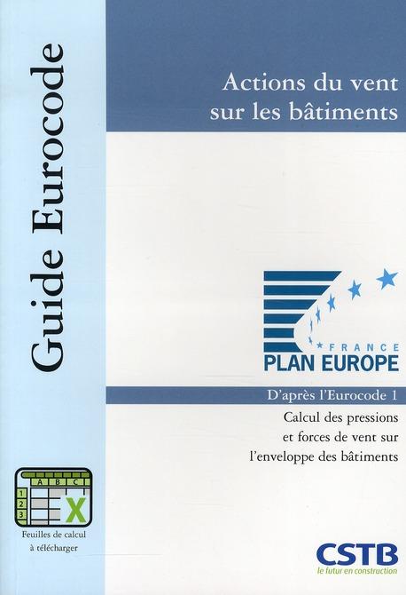 Actions Du Vent Sur Les Batiments - D'Apres L'Eurocode 1. Calcul Des Pressions Et Forces De Vent Sur