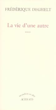 vie d'une autre (La) : roman | Deghelt, Fredérique. Auteur