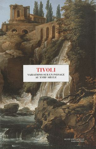TIVOLI, VARIATIONS SUR UN PAYSAGE DU XVIIIE SIECLE