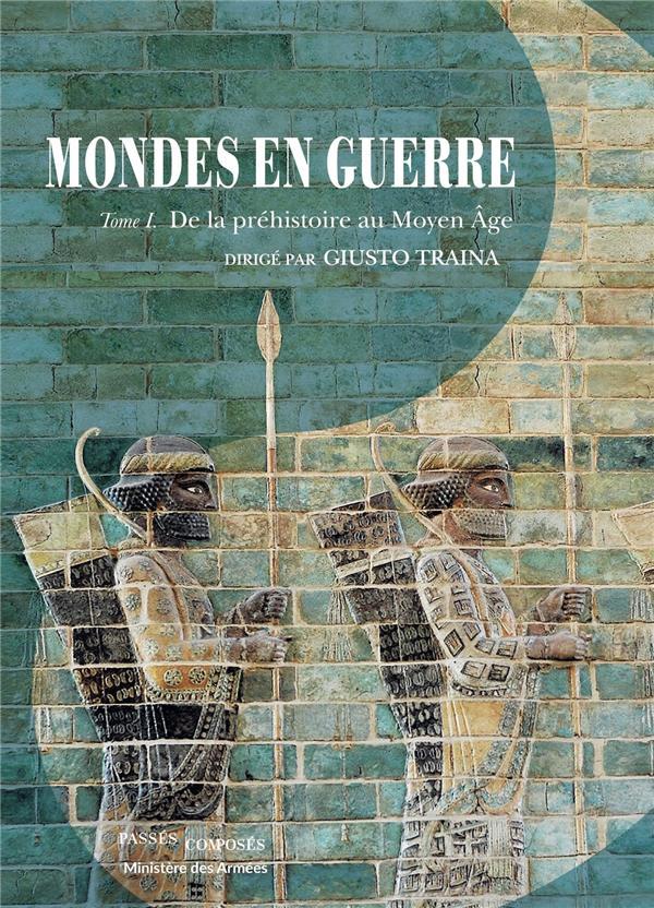 MONDES EN GUERRE T1 : DE LA PREHISTOIRE AU MOYEN AGE