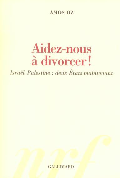 AIDEZ-NOUS A DIVORCER  ISRAEL-PALESTINE DEUX ETATS MAINTENANT