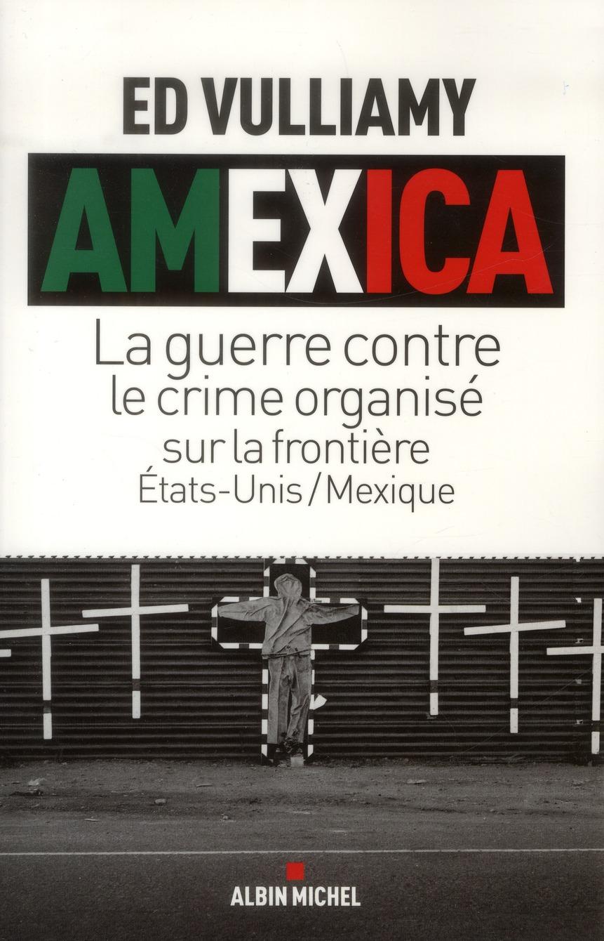 Amexica ; La Guerre Contre Le Crime Organise Sur La Frontiere Etats-Unis/Mexique