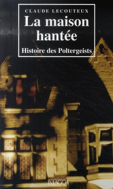 LA MAISON HANTEE : HISTOIRE DES POLTERGEISTS