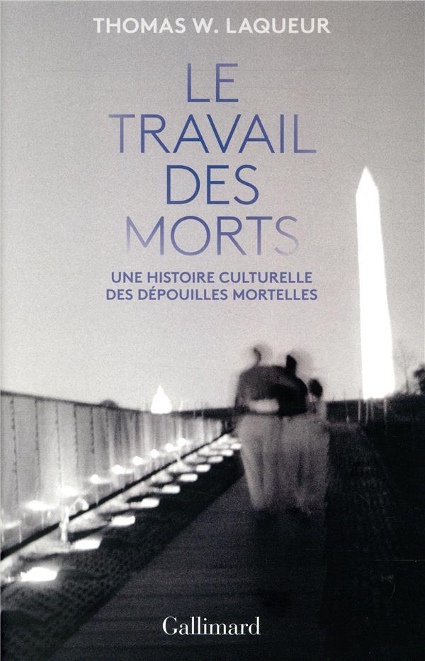 LE TRAVAIL DES MORTS, UNE HISTOIRE CULTURELLE DES DEPOUILLES MORTELLES