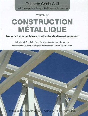 Construction Metallique. Notions Fondamentales Et Methodes De Dimensionnement (Traite De Genie Civil