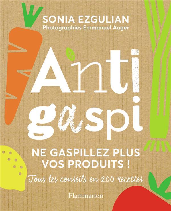 Anti-gaspi ; ne gaspillez plus vos produits ! tous les conseils en 200 recettes
