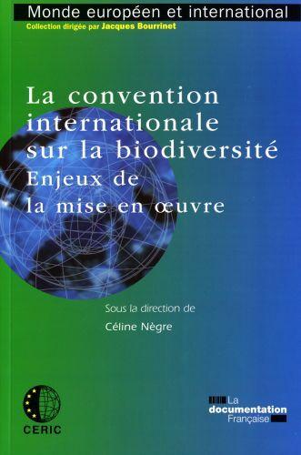La Convention Internationale Sur La Biodiversite ; Enjeux De La Mise En Oeuvre