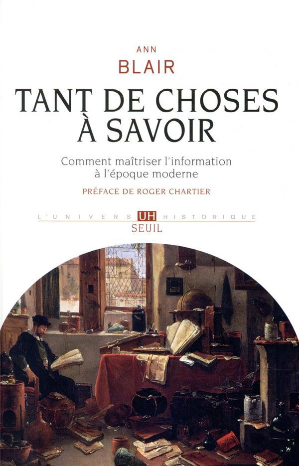 TANT DE CHOSES A SAVOIR : COMMENT MAITRISER L'INFORMATION A L'EPOQUE MODERNE
