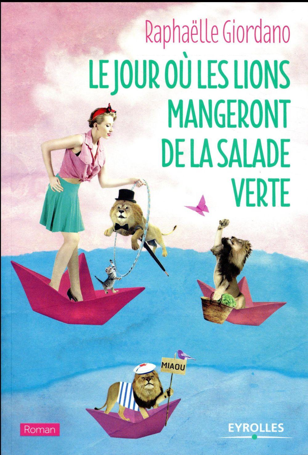 jour où les lions mangeront de la salade verte (Le) | Giordano, Raphaëlle. Auteur