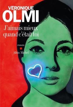 J'aimais mieux quand c'était toi : roman / Véronique Olmi | Olmi, Véronique (1962-....)