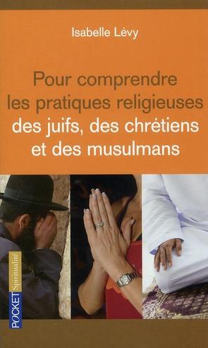 Pour Comprendre Les Pratiques Religieuses Des Juifs, Des Chretiens Et Des Musulmans