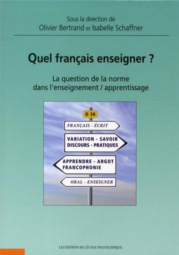 Quel Francais Enseigner ? La Question De La Norme Dans L'Enseignement / Apprentissage