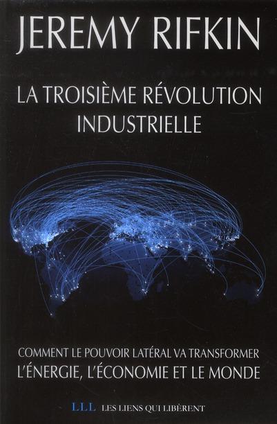 La Troisieme Revolution Industrielle ; Comment Le Pouvoir Lateral Va Transformer L'Energie, L'Economie Et Le Monde