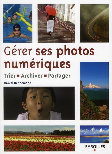 Gerer Ses Photos Numeriques. Trier, Archiver, Partager