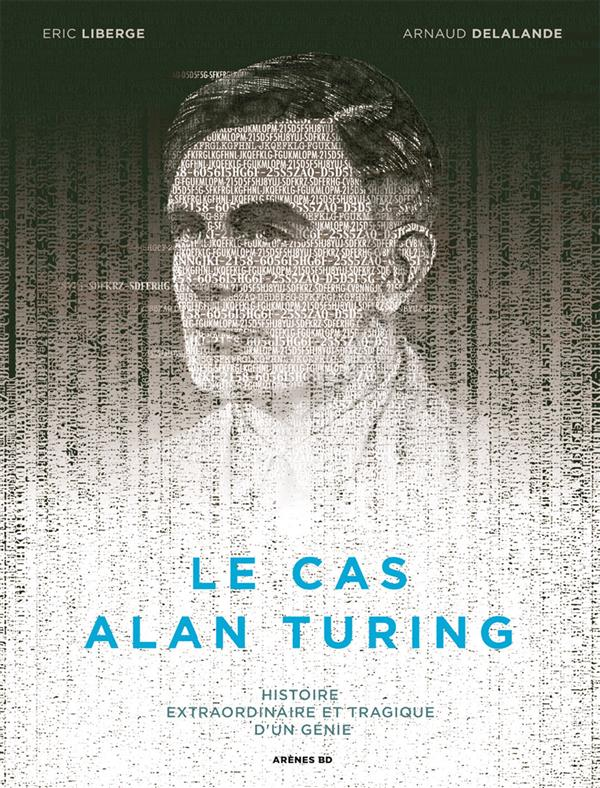 cas Alan Turing (Le) : histoire extraordinaire et tragique d'un génie |