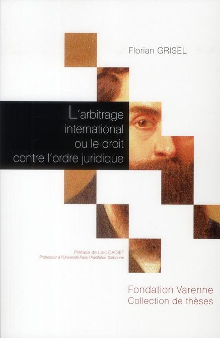 L'Arbitrage International Ou Le Droit Contre L'Ordre Juridique ; Application Et Creation Du Droit En Arbitrage International