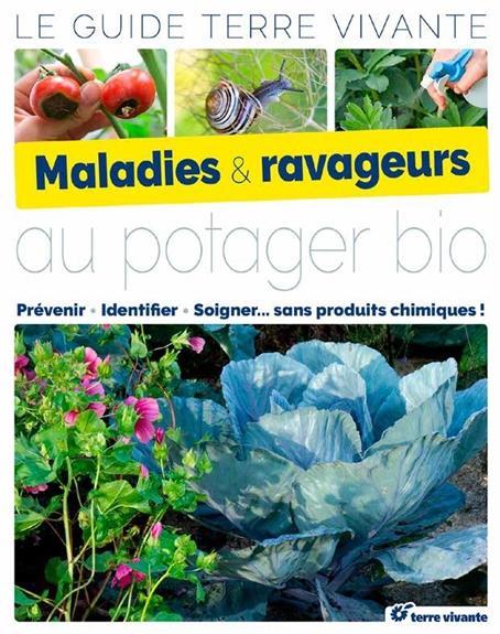 Maladies & ravageurs au potager bio ; prévenir, identifier, soigner... sans produits chimiques !