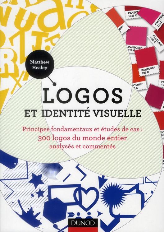 Logos Et Identite Visuelle ; Principes Fondamentaux Et Etudes De Cas