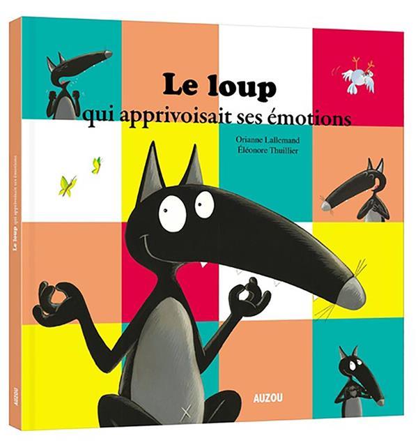 loup qui apprivoisait ses émotions (Le) | Lallemand, Orianne. Auteur