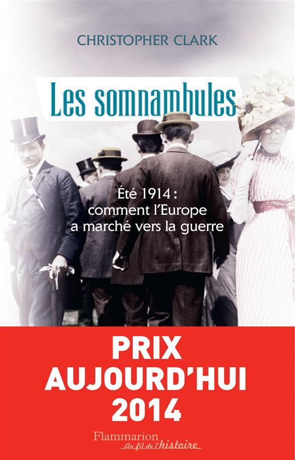 Les Somnambules ; Ete 1914 : Comment L'Europe A Marche Vers La Guerre